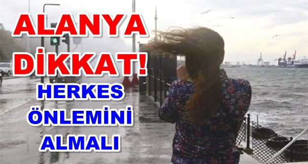 Dikkat! Alanya'ya kuvvetli fırtına uyarısı