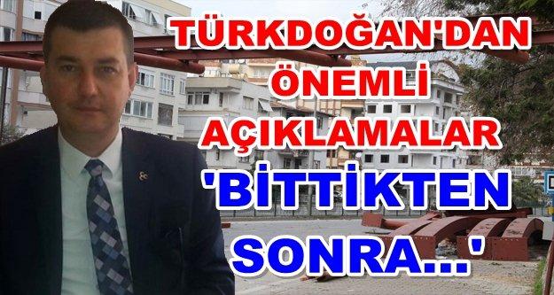 Türkdoğan: Üst geçit bitince konuşun