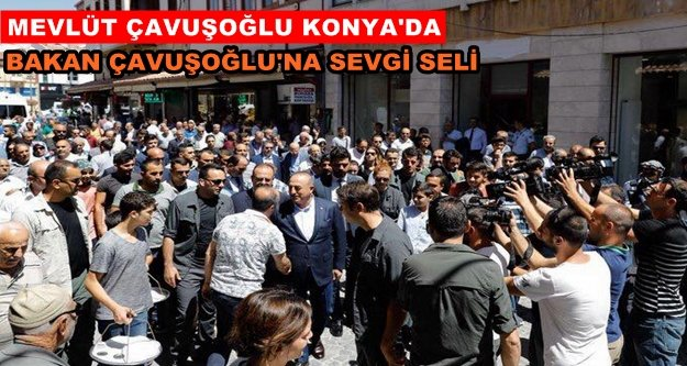 Bakan Çavuşoğlu#039;na Konya#039;da yoğun ilgi