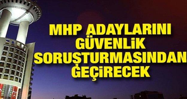 MHP Adaylarını güvenlik soruşturmasından geçirecek