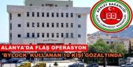Alanya'da FETÖ operasyonu: 10 kişi gözaltında