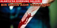 Alanya#039;da kadına bıçaklı saldırı!