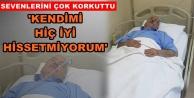 Hasan Yiğit hastaneye kaldırıldı!