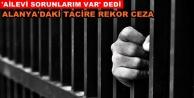 Alanya#039;daki uyuşturucu tacirine ceza yağdı