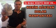 Kerim Ağa#039;dan dolar kampanyası