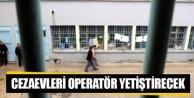 Cezaevleri operatör yetiştirecek